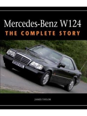 MERCEDES-BENZ W124 : THE COMPLETE STORY