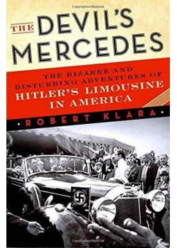 THE DEVIL'S MERCEDES - HITLER'S LIMOUSINE IN AMERICA