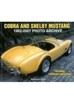 COBRA AND SHELBY MUSTANG PHOTO ARCHIVE 1962-2007 - Livre Auto-moto