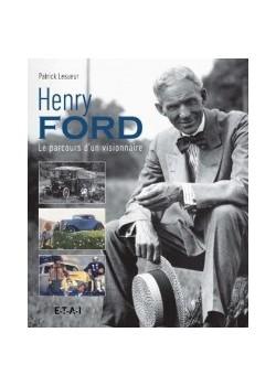 HENRY FORD LE PARCOURS D'UN VISIONNAIRE