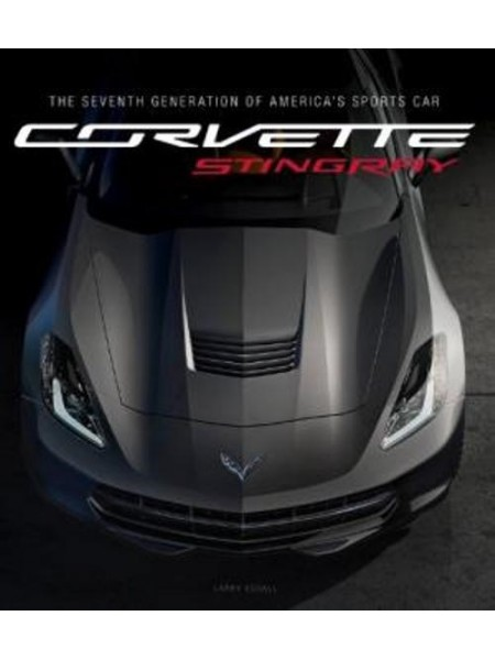 CORVETTE STINGRAY : THE SEVENTH GENERATION OF AMERICA'S
