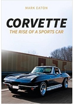 CORVETTE : THE RISE OF A SPORTS CAR
