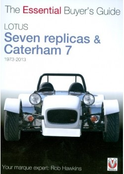 LOTUS SEVEN REPLICAS & CATERHAM 7 1973-2013 - ESSENTIAL BUYER'S GUIDE