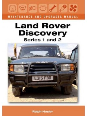 LAND ROVER DISCOVERY SERIES 1 & 2 MAINTENANCE & UPGRADES MANUAL