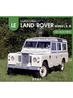 LE LAND ROVER SERIES I, II ET III DE MON PERE