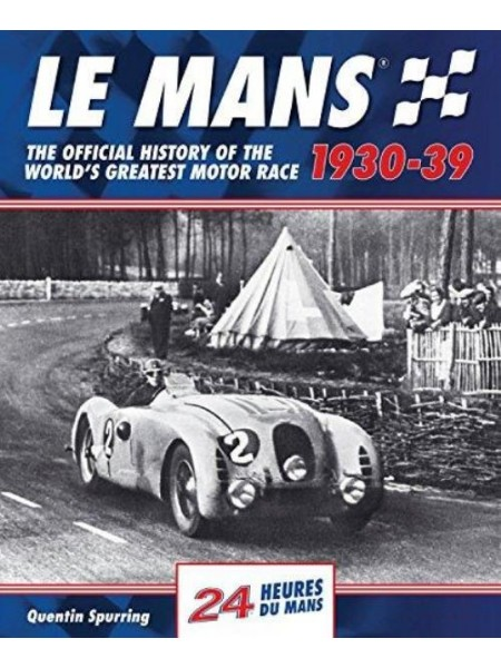 LE MANS 1930-39 : THE OFFICIAL HISTORY OF THE WORLD'S GREATEST RACE