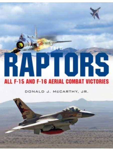THE RAPTORS ALL F-15 AND F-16 AERIAL COMBAT VICTORIES
