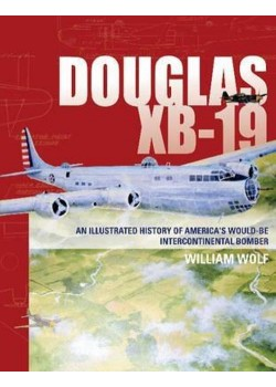 DOUGLAS XB-19 AN ILLUSTRATED HISTORY OF AMERICAN...BOMBER