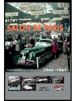 LES AUTOMOBILES AU SALON DE¨PARIS VOLUME 1 1946-1954