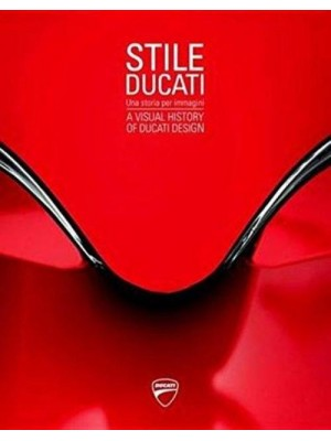 STILE DUCATI - A VISUAL HISTORY OF DUCATI DESIGN