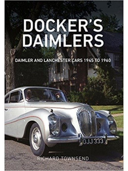 DOCKER'S DAIMLER : DAIMLER AND LANCHESTER CARS 1945 TO 1960