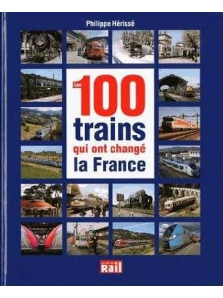 LES 100 TRAINS QUI ONT CHANGE LA FRANCE