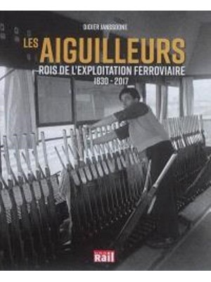 LES AIGUILLEURS ROIS DE L'EXPLOITATION FERROVIAIRE