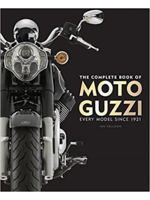 THE COMPLETE BOOK OF MOTO-GUZZI : EVERY MODEL SINCE 1921.
