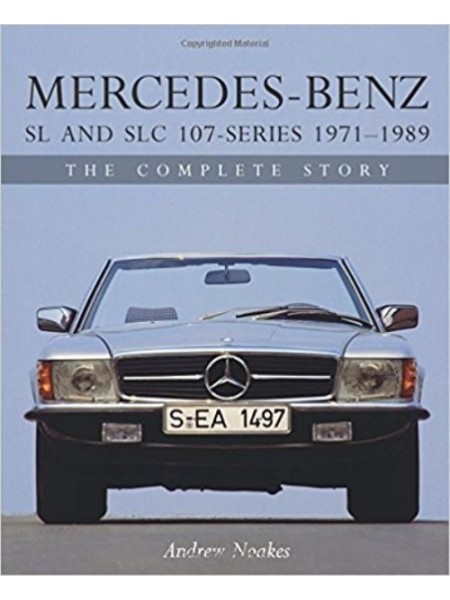 MERCEDES-BENZ SL AND SLC 107 SERIES 1971-89 THE COMPLETE STORY