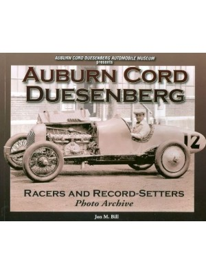 AUBURN CORD DUESENBERG RACERS AND RECORD-SETTERS - PHOTO ARCHIVE