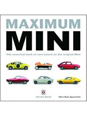 MAXIMUM MINI - THE ESSENTIAL BOOK OF CARS BASED ON THE ORIGINAL MINI