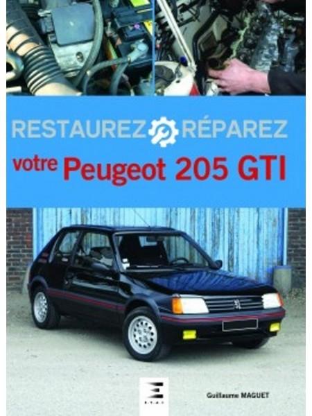 RESTAUREZ VOTRE PEUGEOT 205 GTI - Livre de Guillaume Maquet