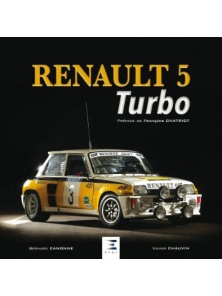 RENAULT 5 TURBO - Nouvelle édition - Livre de Xavier Chauvin & Bernard Canonne