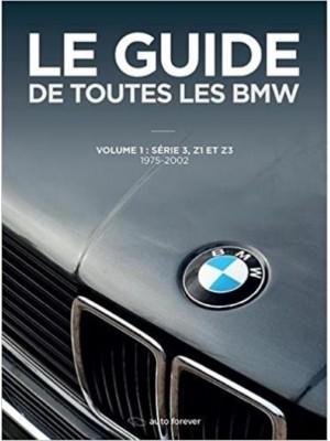 LE GUIDE DE TOUTES LES BMW - VOL.1 : SERIE 3, Z1 ET Z3