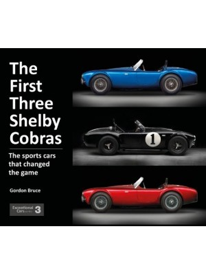 THE FIRST THREE SHELBY COBRAS : THE SPORTS CARS THAT CHANGED THE GAME