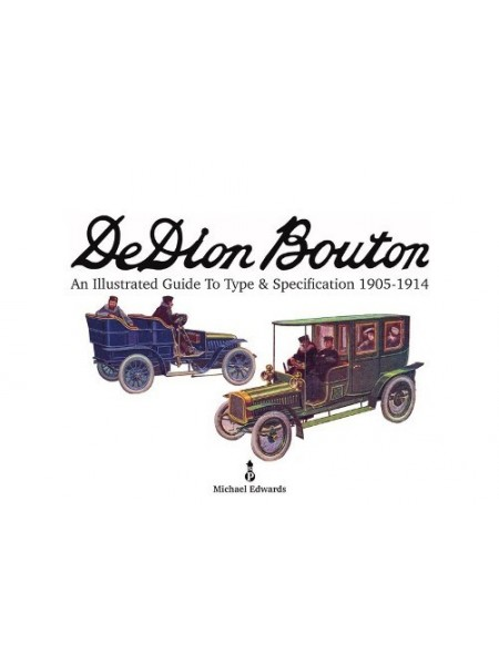 DE DION BOUTON : AN ILLUSTRATED GUIDE TO TYPE & SPECIFICATION 1905-14