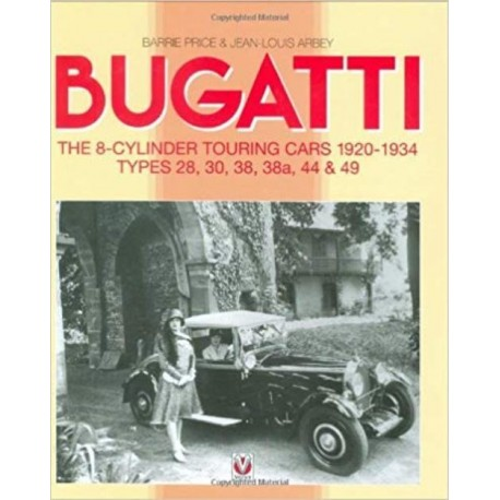 BUGATTI THE 8 CYL TOURING CARS 1928-34 - TYPES 28 TO 49 - Livre de Price Barrie