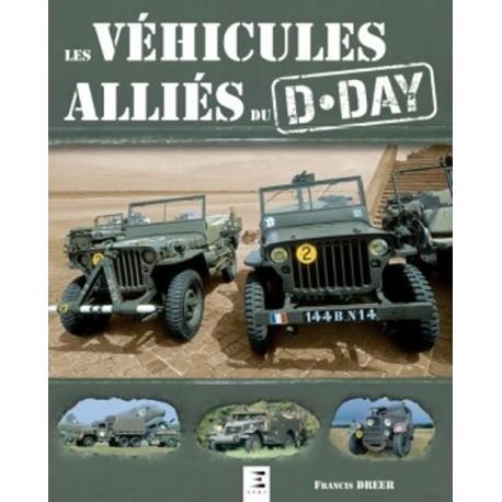 LES VEHICULES ALLIES DU D-DAY - Livre de F. Dreer