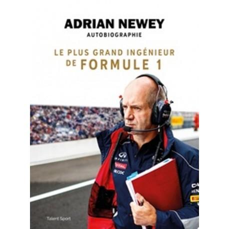 ADRIAN NEWEY AUTOBIOGRAPHIE : LE PLUS GRAND INGENIEUR DE FORMULE 1
