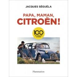PAPA, MAMAN, CITROEN ! 100 ANS DE PUBLICITE CITROEN