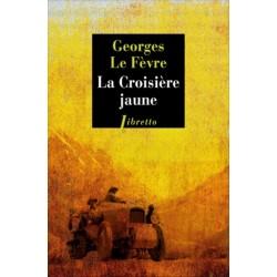 LA CROISIERE JAUNE - GEORGES LE FEVRE