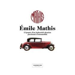 """EMILE MATHIS L'EPOPEE D'UN INDUSTRIEL ALSACIEN PASSIONNE D""""AUTOMOBILE"""
