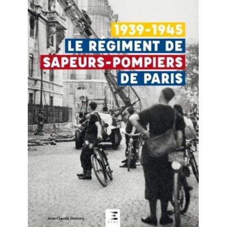LE REGIMENT DE SAPEURS-POMPIERS DE PARIS 1939-1945