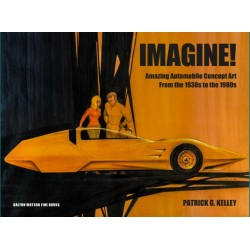 IMAGINE - AUTOMOBILE CONCEPT ART FROM THE 1930s TO THE 1980s