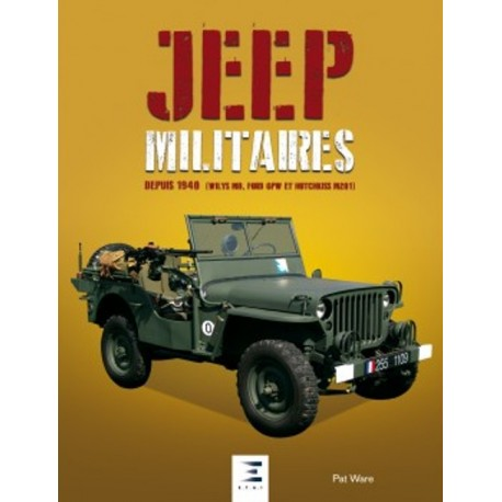 JEEP MILITAIRES DEPUIS 1940 - FORD, WILLYS, HOTCHKISS M201