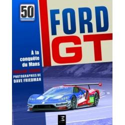 FORD GT, 50 ANS A LA CONQUETE DU MANS