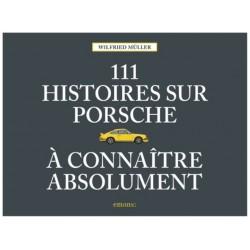 111 HISTOIRES SUR PORSCHE A CONNAITRE ABSOLUMENT