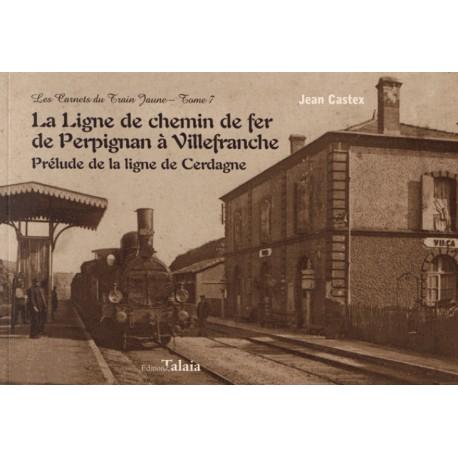 LA LIGNE DE CHEMIN DE FER DE PERPIGNAN A VILLEFRANCHE- JEAN CASTEX