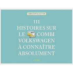 111 HISTOIRES SUR LE COMBI VOLKSWAGEN A CONNAITRE ABSOLUMENT