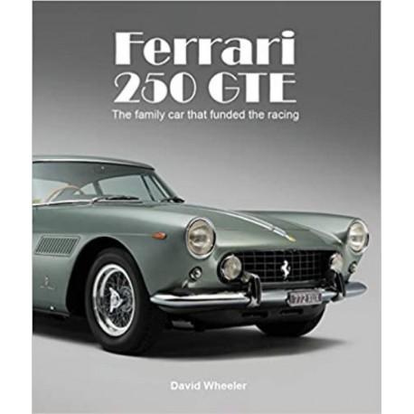 FERRARI 250 GTE THE FAMILY CAR THAT FUNDED THE RACING