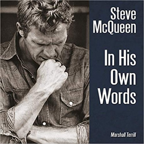 STEVE MCQUEEN : IN HIS OWN WORDS BY MARSHALL TERRILL