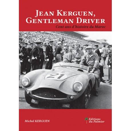 JEAN KERGUEN GENTLEMAN DRIVER, CENT ANS D'HISTOIRE DU MAROC