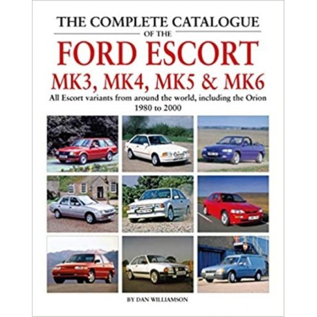 THE COMPLETE CATALOGUE OF THE FORD ESCORT MK3, MK4, MK5 AND MK6