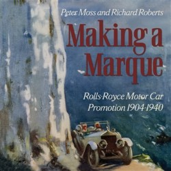 MAKING A MARQUE, ROLLS-ROYCE MOTOR CAR PROMOTION 1904-1940