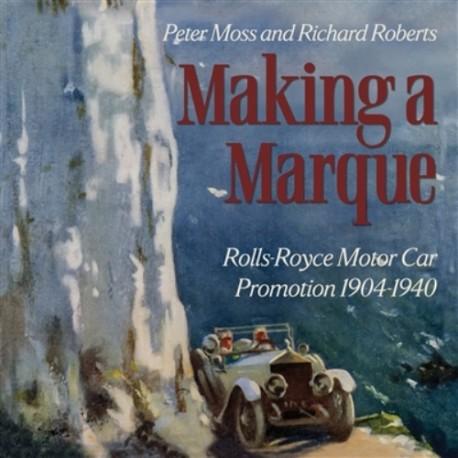 MAKING A MARQUE, ROLLS-ROYCE MOTOR CAR PROMOTION 1904-1940