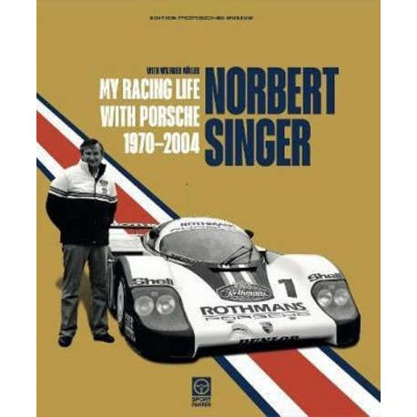 NORBERT SINGER MY RACING LIFE WITH PORSCHE 1970-2004
