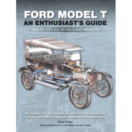 FORD MODEL T: ENTHUSIAST'S GUIDE 1908 TO 1927