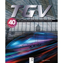 TGV UNE FABULEUSE EPOPEE TECHNOLOGIQUE ET HUMAINE