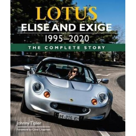 LOTUS ELISE AND EXIGE 1995-2020 THE COMPLETE STORY