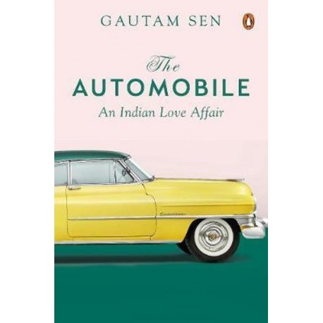 THE AUTOMOBILE - AN INDIAN LOVE AFFAIR - GAUTAM SEN